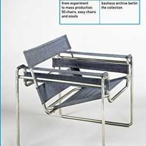 bauhaus chairs: from experiment to mass production. 50 chairs, easy chairs and stools. bauhaus archive berlin: the collection